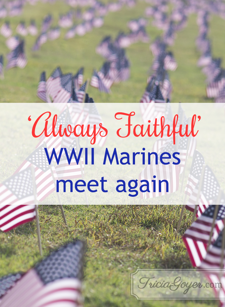 Always faithful. Read the story of WWII Marines meeting again on Tricia Goyer's blog