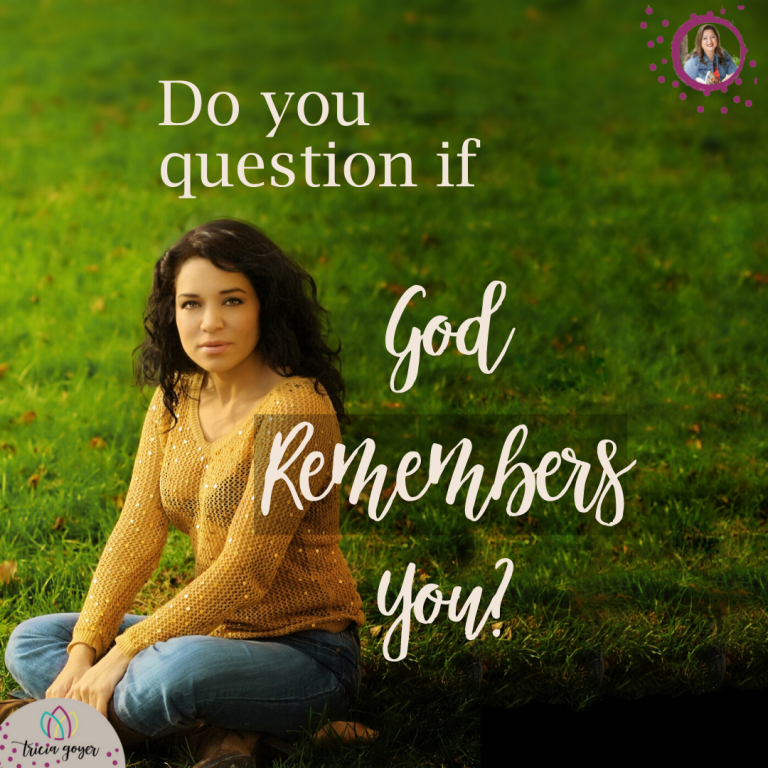 Do you question if God remembers you?