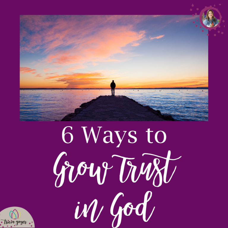 6 Ways to Grow Trust in God