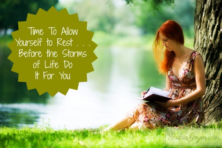Time to Allow Yourself to Rest . . . Before the Storms of Life Do It for You