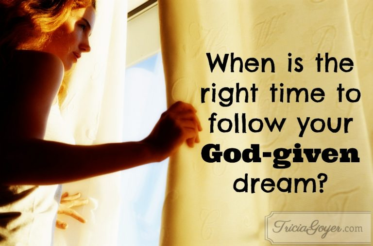The Right Time to Follow That God-Given Dream
