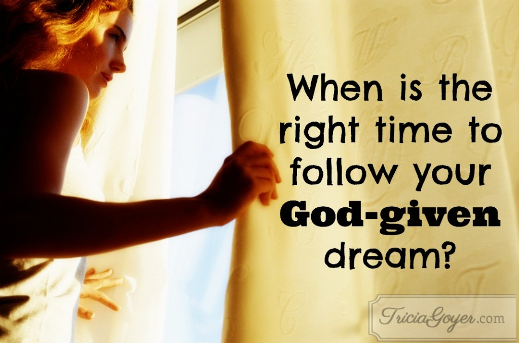The right time to follow your God-given dream is NOW