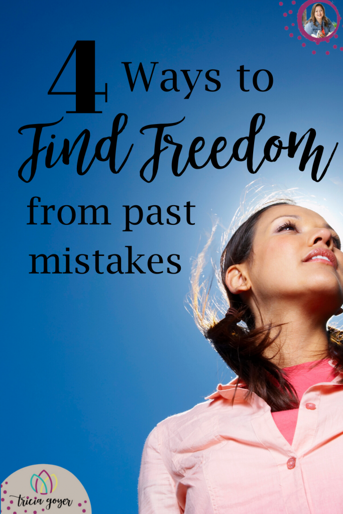 Do you need freedom from past mistakes?  I know I did. Read on for 4 Ways I found freedom from past mistakes: