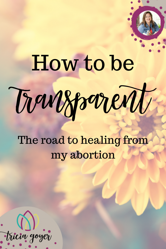 How to be Transparent: Tricia Goyer's story of healing from abortion.