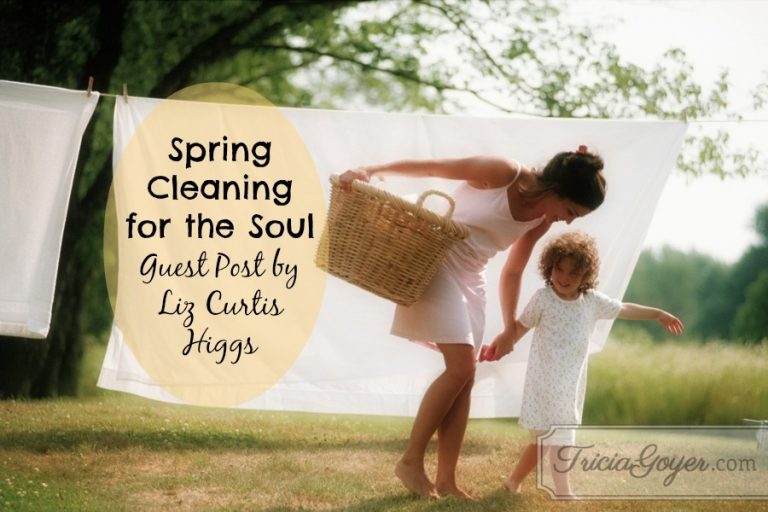 Spring Cleaning for the Soul | Guest Post by Liz Curtis Higgs