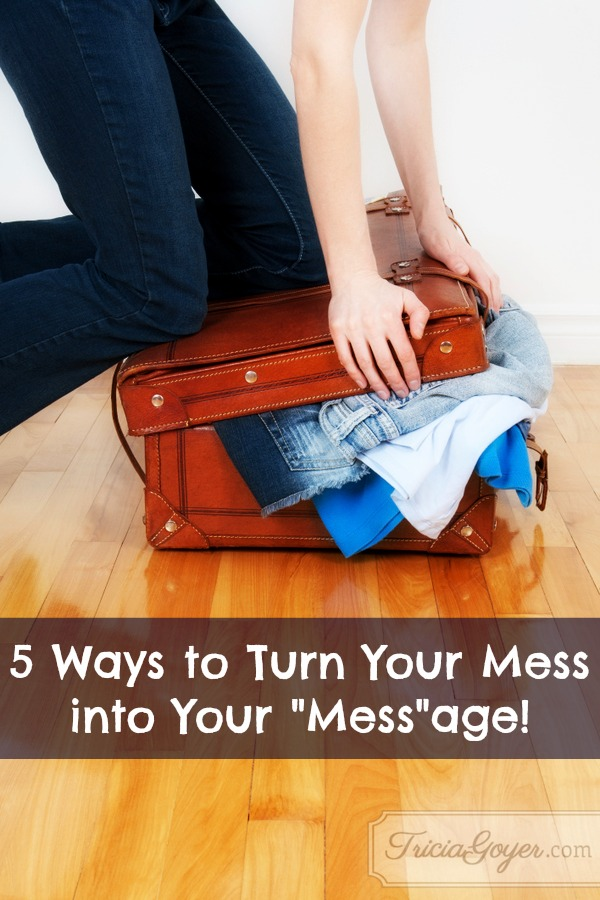 "5 Ways to Turn Your Mess into Your ""Mess""age!"