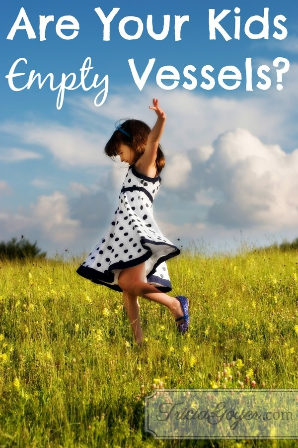 Are Your Kids Empty Vessels?