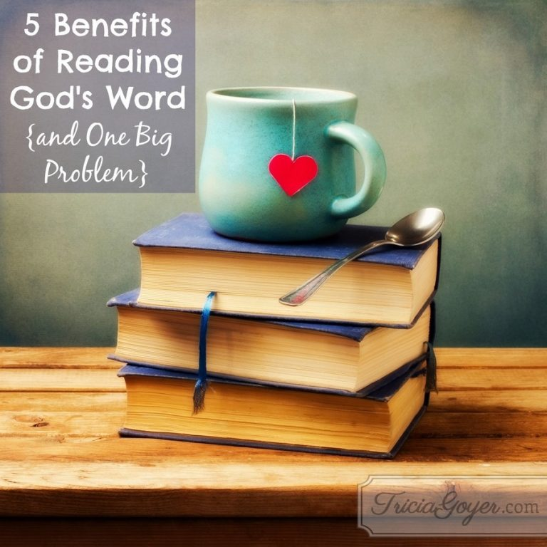 5 Benefits of Reading God's Word {and One Big Problem}