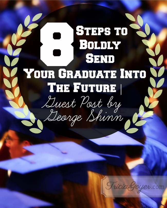 Eight Steps to Boldly Send Your Graduate Into The Future | Guest Post by George Shinn