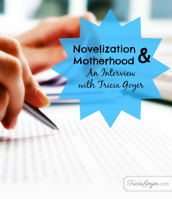 Novelization & Motherhood | An Interview with Tricia Goyer