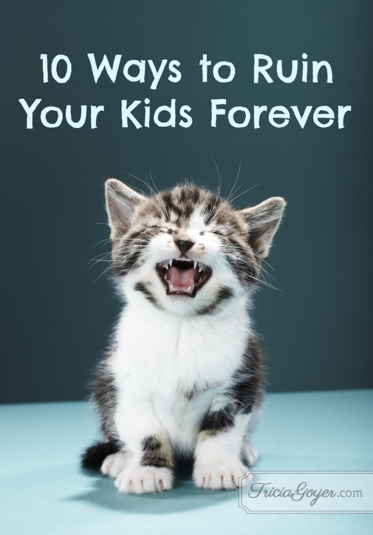 10 Ways to Ruin Your Kids Forever