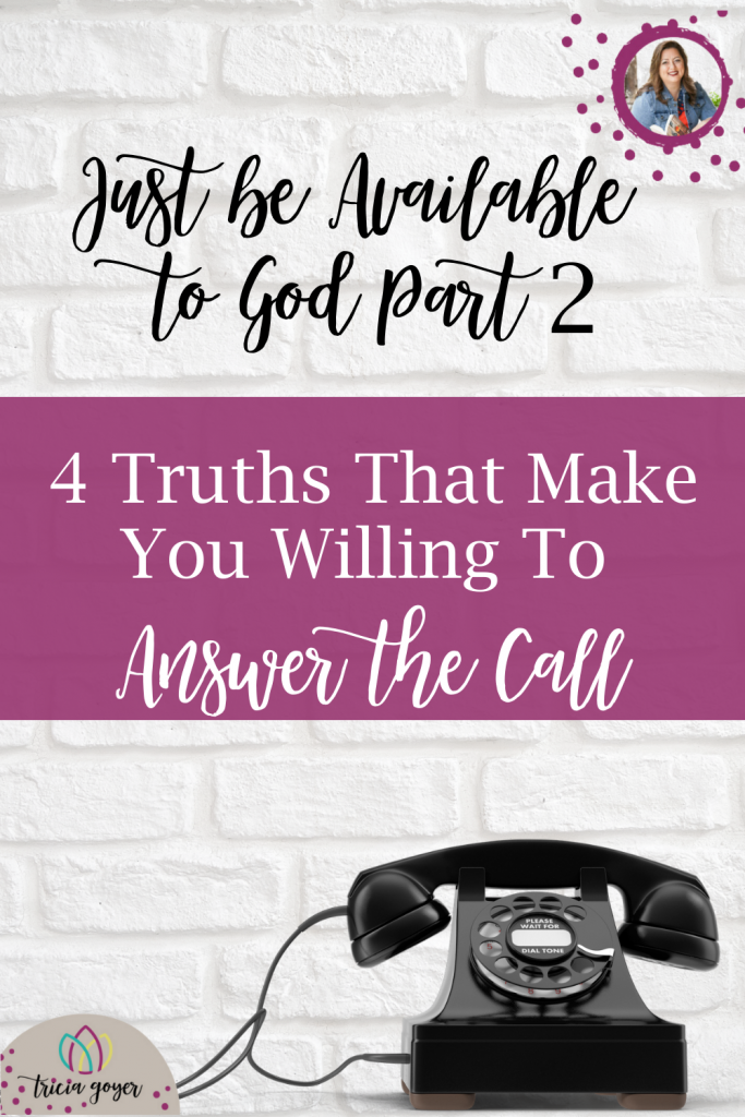 "Tricia Goyer shares her three-part series ""Just be Available.""  If you have not read part one, make sure you do so.  Today Tricia shares the challenge to answer the call of God."