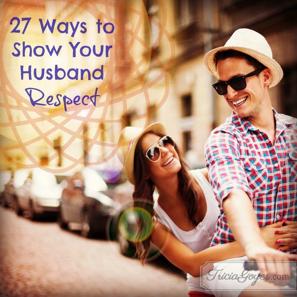 27 Ways to Show your Husband Respect - Tricia Goyer