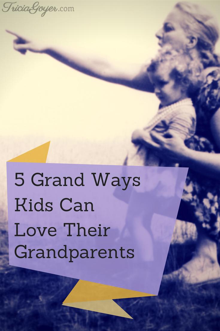 5 Grand Ways Kids Can Love Their Grandparents