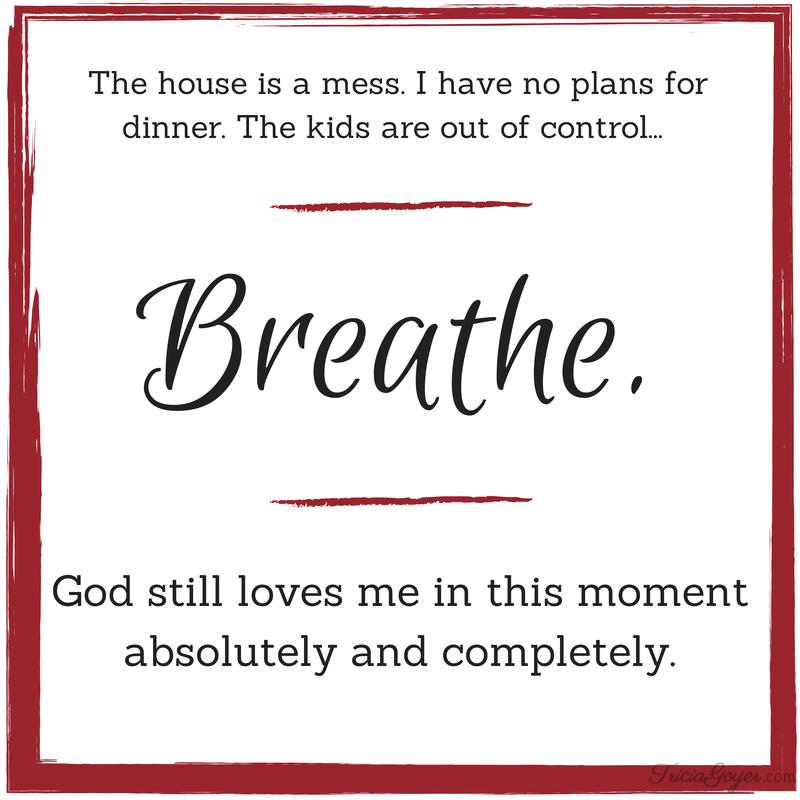 Take a deep breath. God loves you. - TriciaGoyer.com