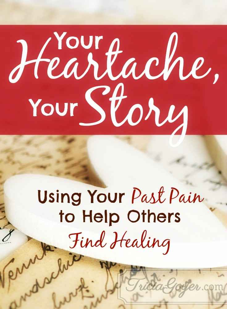 Your Heartache, Your Story: Using Your Past Pain to Help Others Find Healing