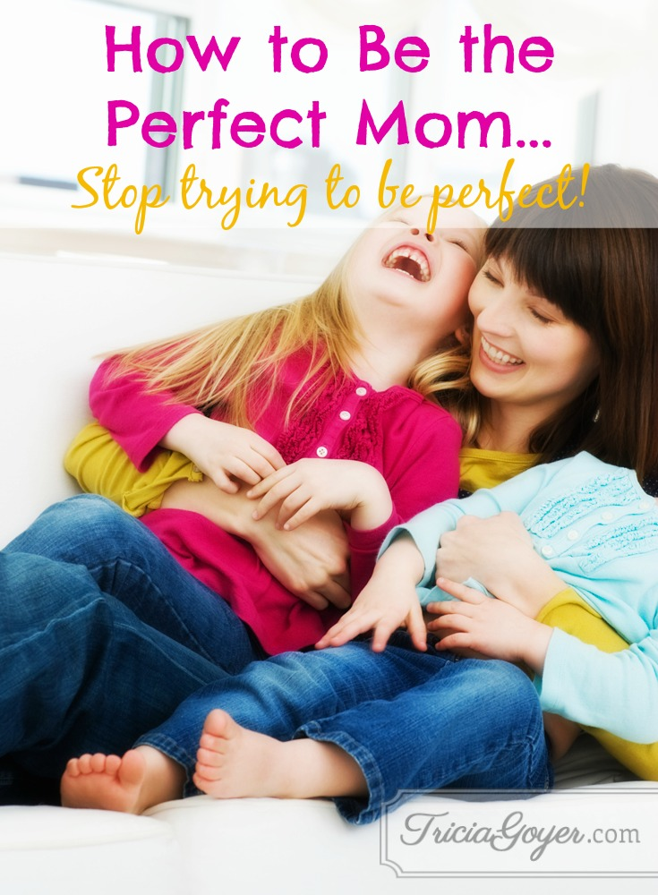 How to Be the Perfect Mom: Stop Trying to Be Perfect