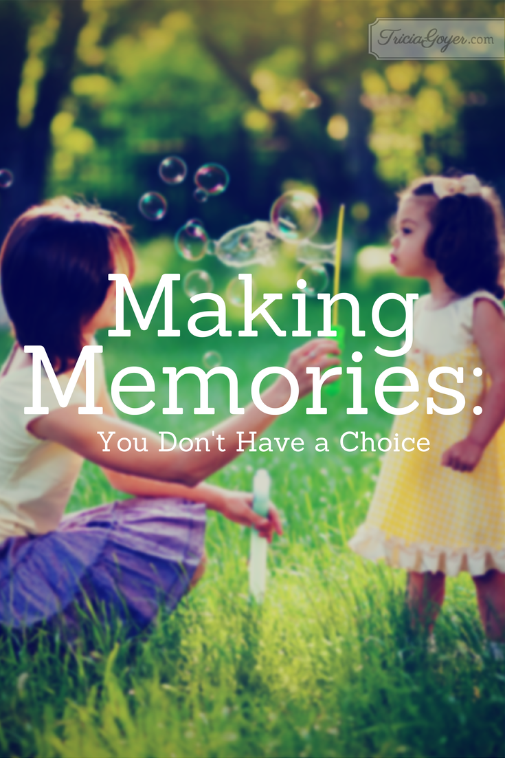Making Memories | You Don't Have A Choice