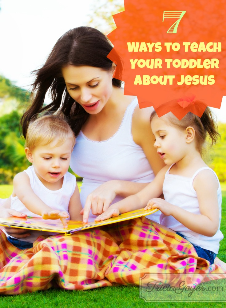 7 Ways to Teach Your Toddler About Jesus