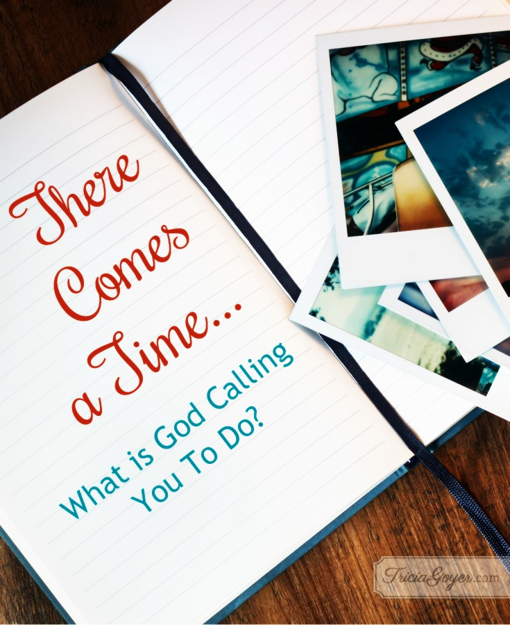 There Comes a Time … What is God Calling You To Do?