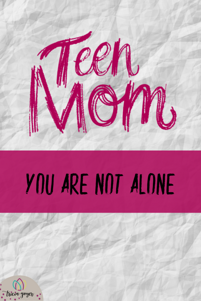 Teen Mom You are not alone- Tricia Goyer