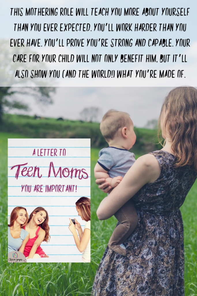 Today I am writing a letter to teen moms.  I want to tell you that you are important.  Today I want to share my heart with you.  I've been where you are. So let's talk.