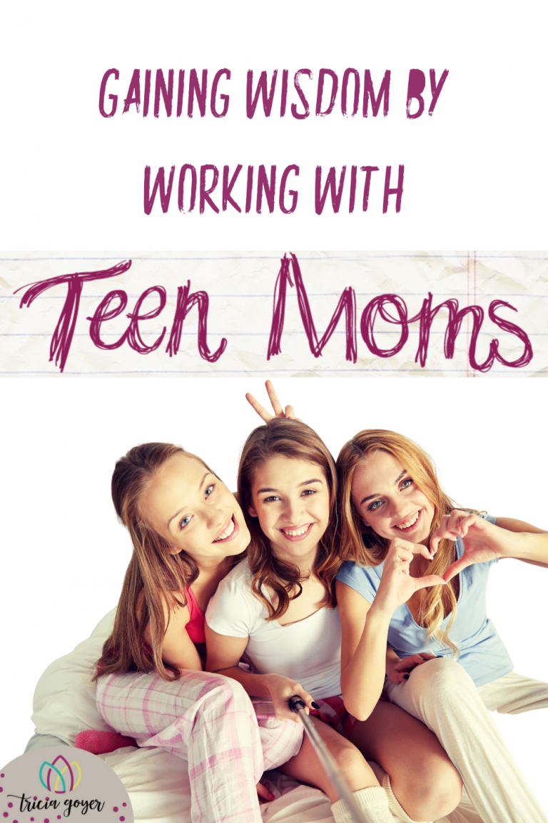 Tricia Goyer shares the wisdom she has learned from working with Teen Moms