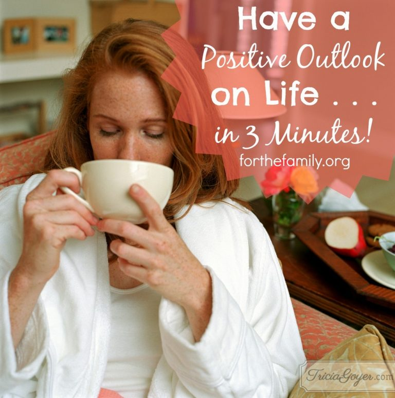 Have a Positive Outlook on Life . . . in 3 Minutes!