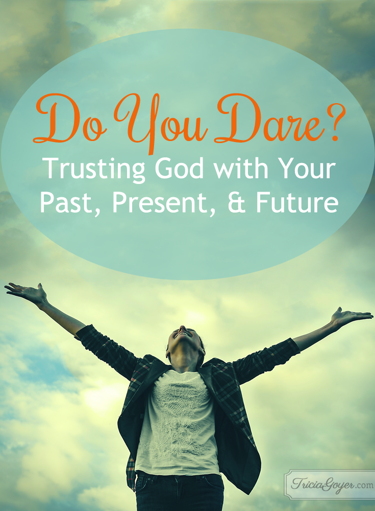 Do You Dare? | Trusting God with Your Past, Present, & Future