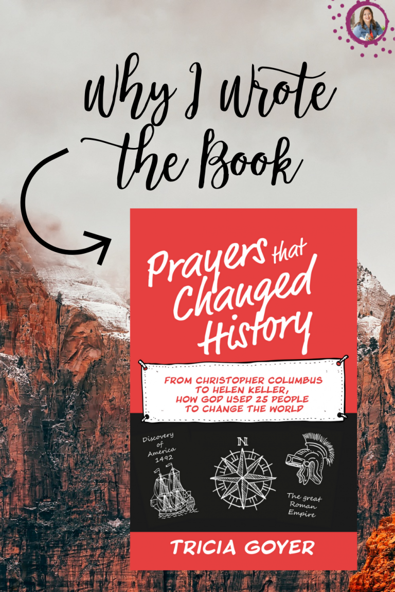 Tricia Goyer explains why she wrote the book Prayers that Changed History