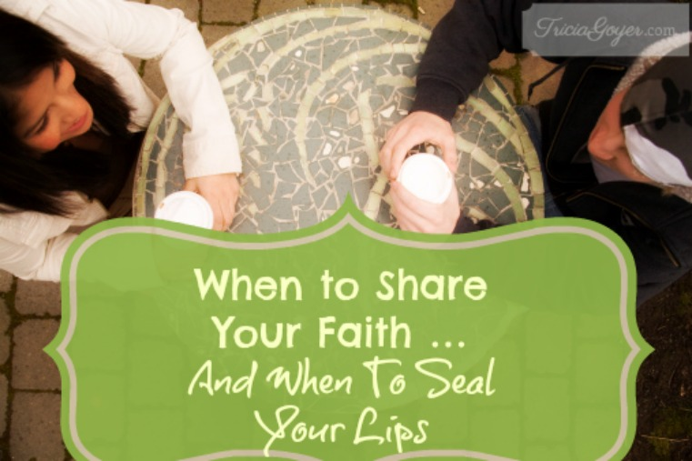 When to Share Your Faith … And When To Seal Your Lips