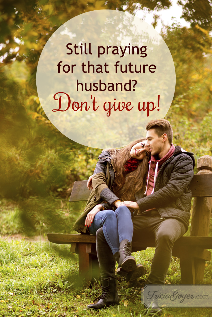 Still praying for that future husband? Don't give up!