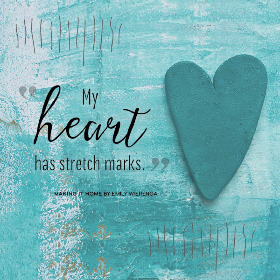 My heart has stretch marks. —Emily Wierenga. Join Emily and others for the Make It Home webinar: http://bit.ly/1LOaY5M
