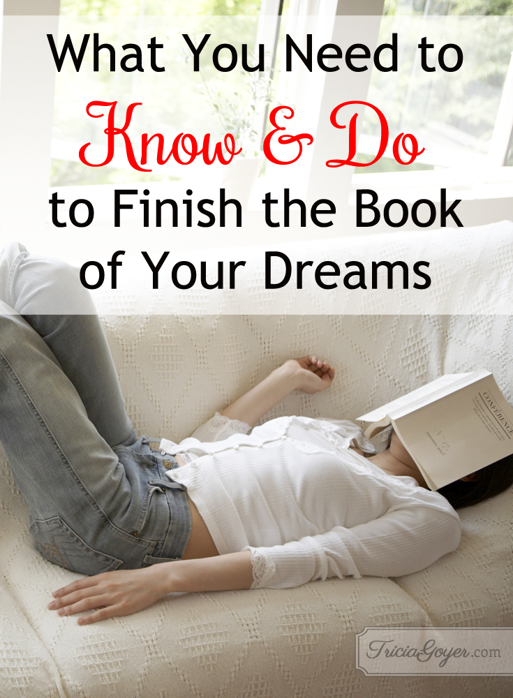 Tricia Goyer shares what you need to know and do to finish the book of your dreams. TriciaGoyer.com