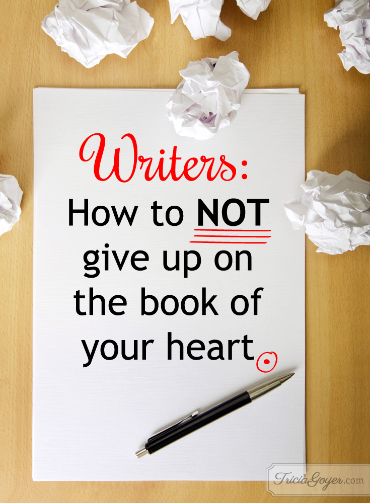 Tricia Goyer shares how to NOT give up on the book of your heart! Read more at triciagoyer.com