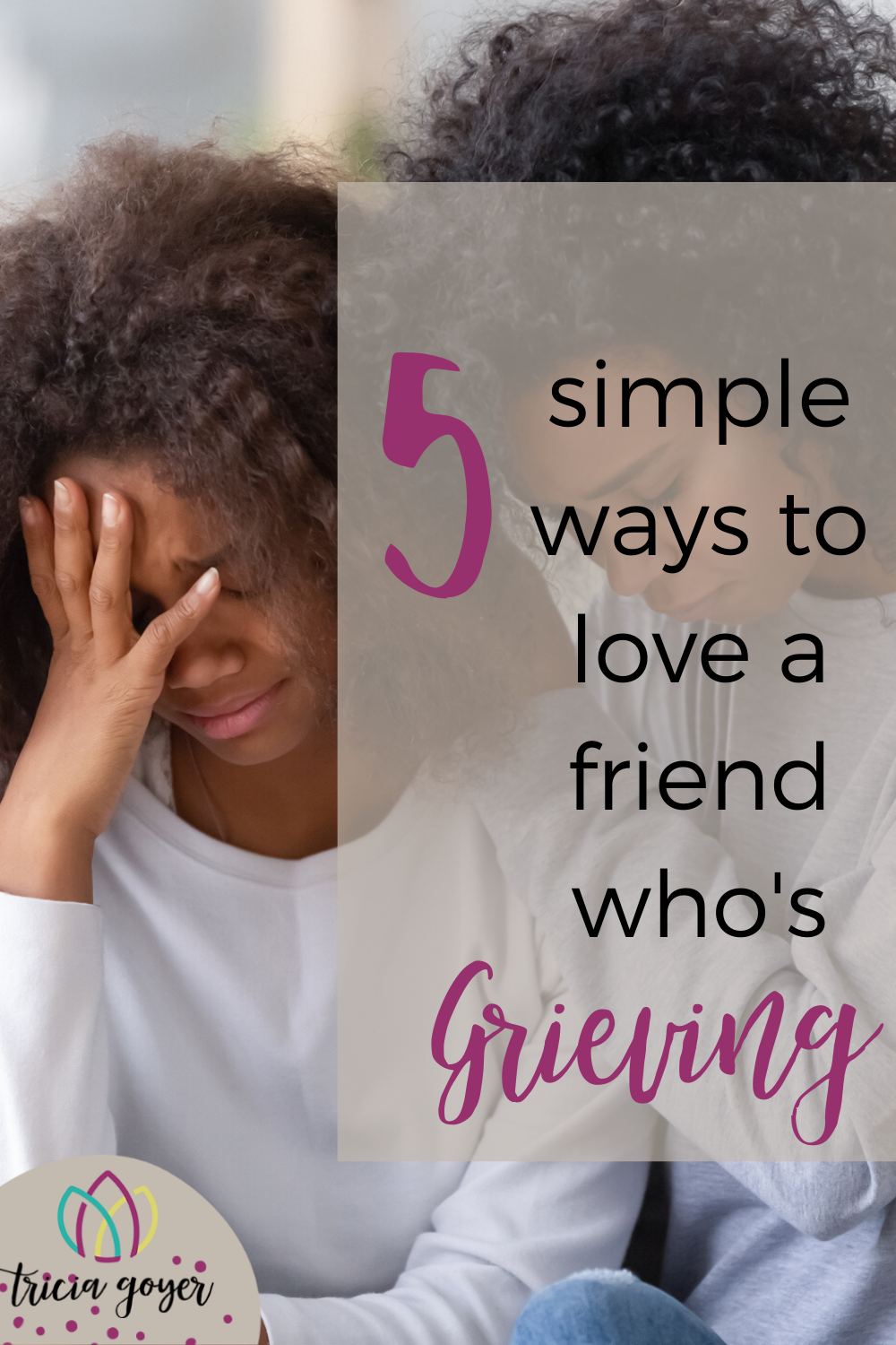 "When our friends or loved ones are hurting, especially grieving, it's easy to think there is nothing we can do to help. Or sometimes we convince ourselves that they want to be left alone and when some time has passed, our friendship will return to ""normal."" Here are 5 simple ways to love a friend who's grieving:"