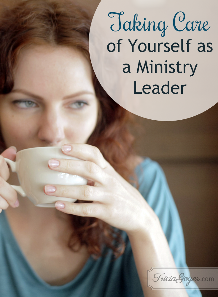 Are you a ministry leader? Tricia Goyer shares 5 ways to take care of yourself so you can care for others!