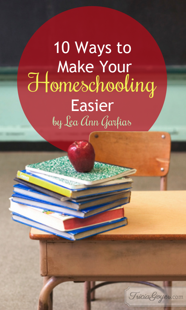 Lea Ann Garfias shares 10 ways to make your homeschooling easier