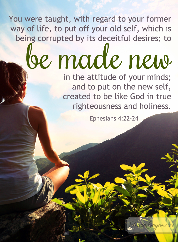 Looking for a new you? Ephesians 4:22-24 is a great place to start. TriciaGoyer.com