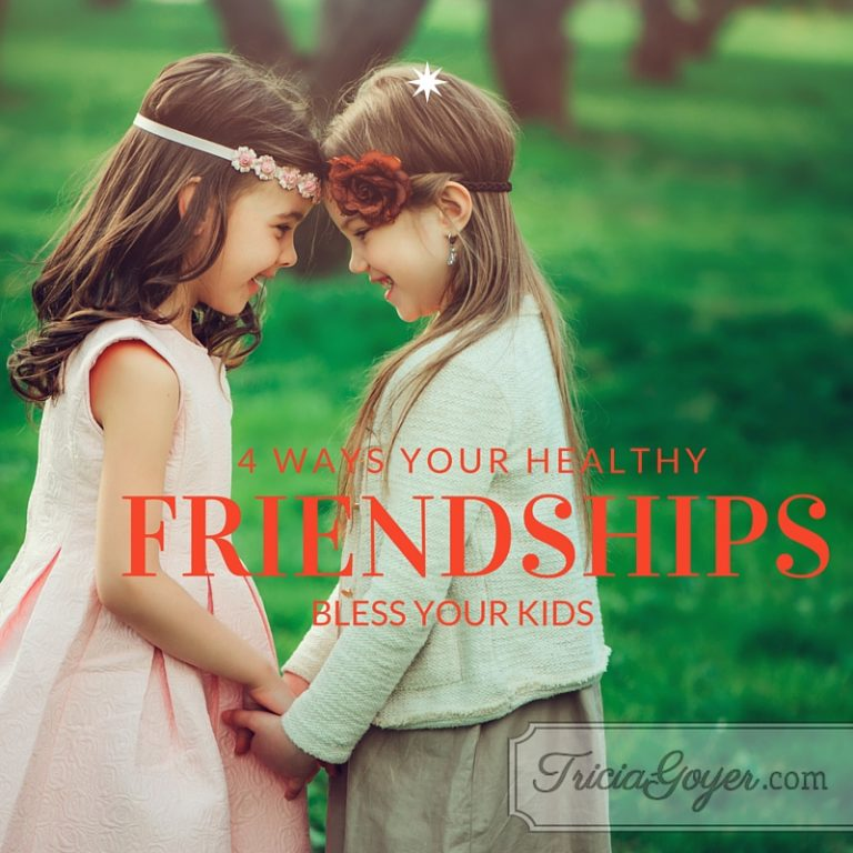 4 Ways Your Healthy Friendships Bless Your Kids