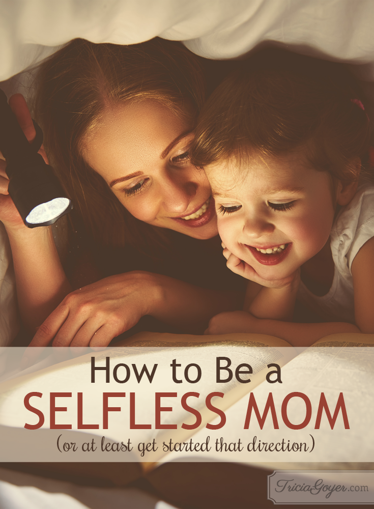 How to be a selfless mom! triciagoyer.com