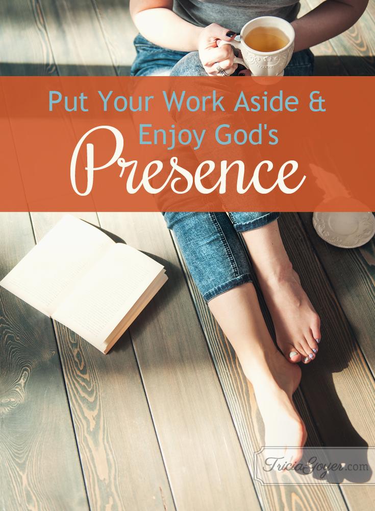 put-your-work-aside-and-enjoy-gods-presence