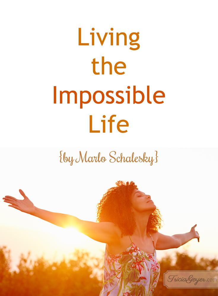 Living the Impossible Life {by Marlo Schalesky}