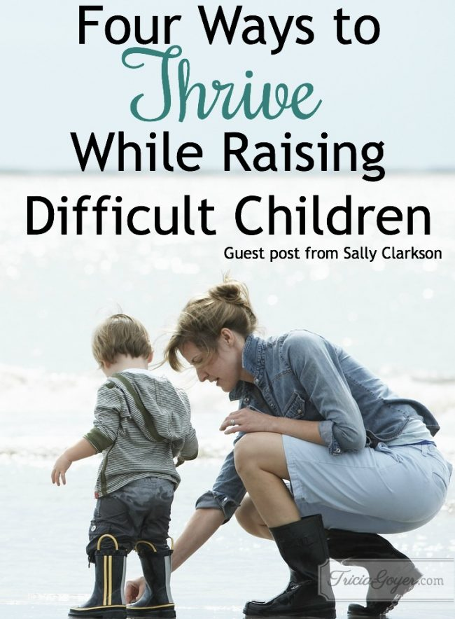 Four Ways to Thrive While Raising Difficult Children | by Sally Clarkson