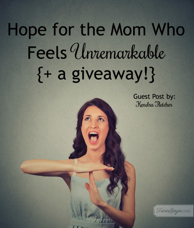 Hope for the Mom Who Feels Unremarkable {+ a giveaway!}