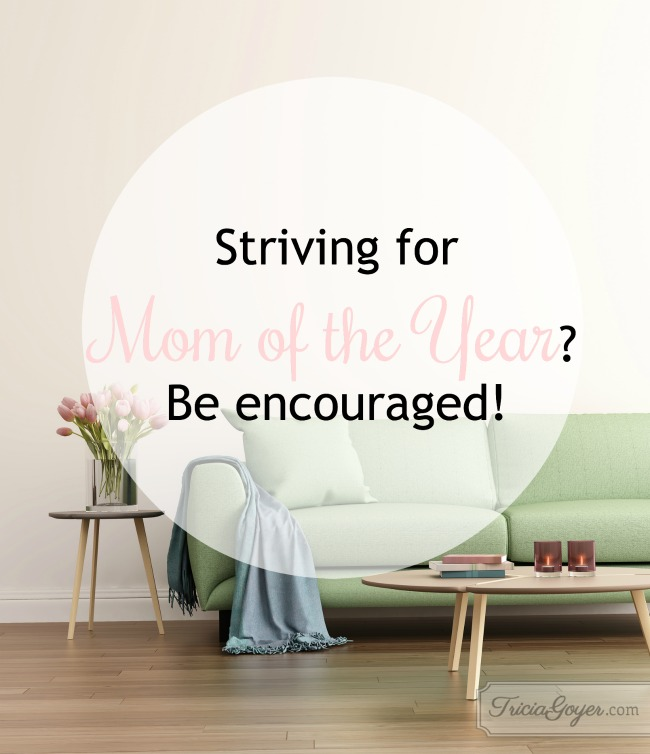 Striving for Mom of the Year? Be encouraged!