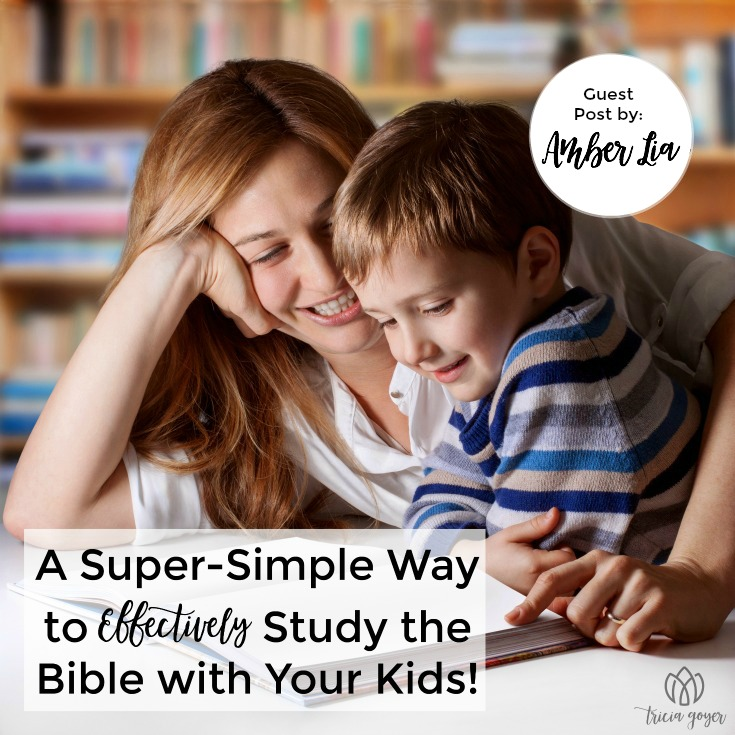 A Super-Simple Way to Effectively Study the Bible with Your Kids! {Guest Post by Amber Lia}