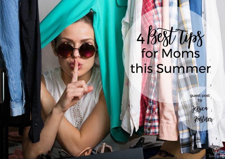 4 Best Tips for Moms this Summer | Jessica Kastner