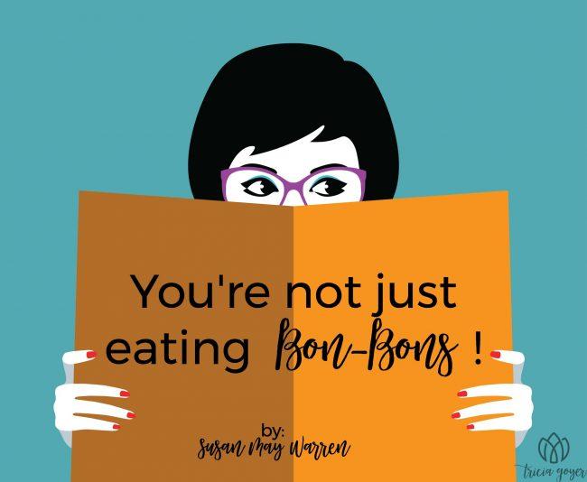 You're not just eating bon-bons! | Susan May Warren