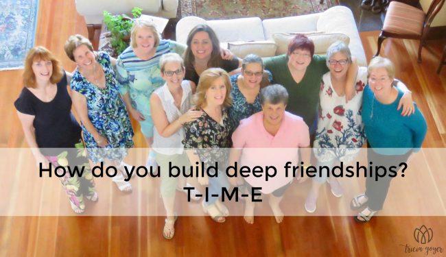 How do you build deep friendships? T-I-M-E